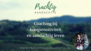 prachtig aandichtig, aandachtig leven, coaching HSP